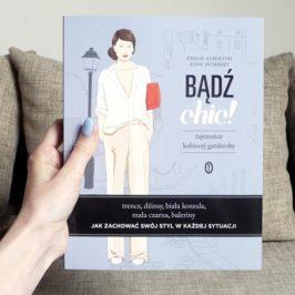 """Recenzja książki """"Bądź Chic! Tajemnice kobiecej garderoby"""" Emilie Albertini i Anne Humbert"""